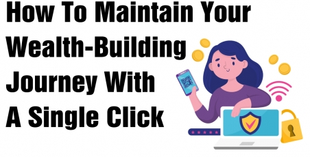 How to Maintain Your Wealth-Building Journey with a Single Click