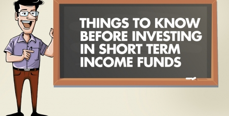 THINGS TO KNOW BEFORE INVESTING IN SHORT TERM INCOME FUNDS