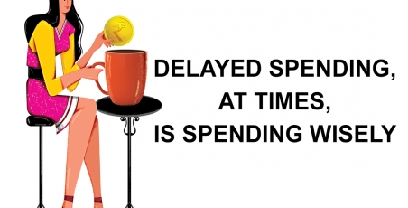 Delayed spending, at times, is spending wisely